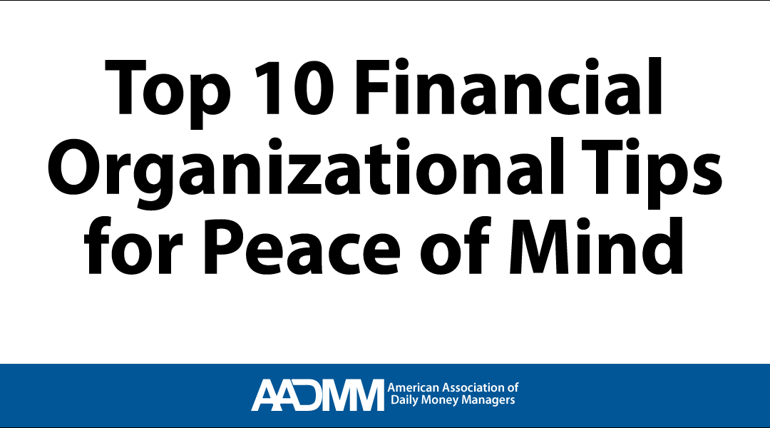 Top 10 Financial Organizational Tips For Peace of Mind